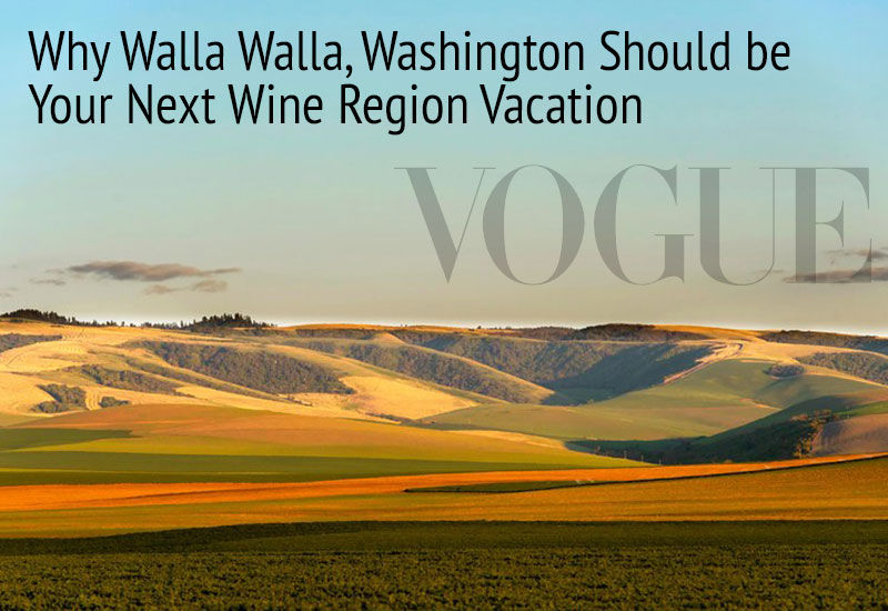 Vogue: Why Walla Walla Should be Your Next Wine Region Vacation